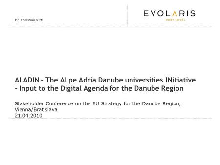 ALADIN – The ALpe Adria Danube universities INitiative - Input to the Digital Agenda for the Danube Region Stakeholder Conference on the EU Strategy for.