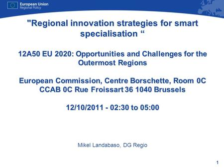 1 Regional innovation strategies for smart specialisation 12A50 EU 2020: Opportunities and Challenges for the Outermost Regions European Commission, Centre.