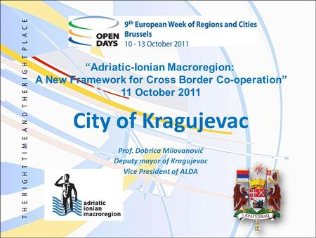 City of Kragujevac Prof. Dobrica Milovanović Deputy mayor of Kragujevac Vice President of ALDA Adriatic-Ionian Macroregion: A New Framework for Cross Border.