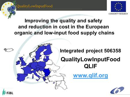 COMMUNITY RESEARCH Improving the quality and safety and reduction in cost in the European organic and low-input food supply chains Integrated project 506358.