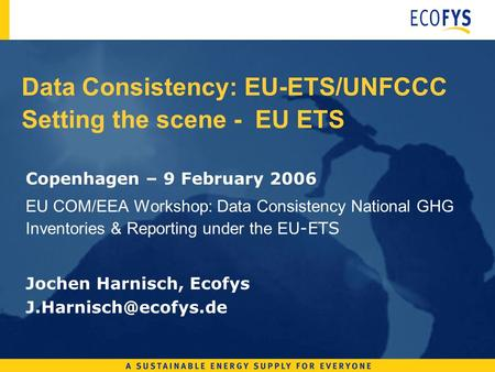 Data Consistency: EU-ETS/UNFCCC Setting the scene - EU ETS Copenhagen – 9 February 2006 EU COM/EEA Workshop: Data Consistency National GHG Inventories.