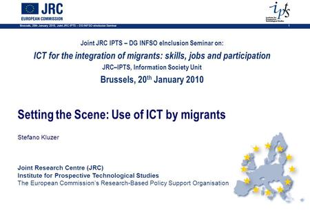 Brussels, 20th January 2010, Joint JRC IPTS – DG INFSO eInclusion Seminar 1 Joint JRC IPTS – DG INFSO eInclusion Seminar on: ICT for the integration of.
