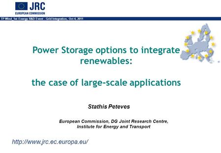 TP Wind_1st Energy R&D Event - Grid Integration, Oct 4, 2011 Stathis Peteves Power Storage options to integrate renewables: