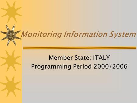 Monitoring Information System Member State: ITALY Programming Period 2000/2006.