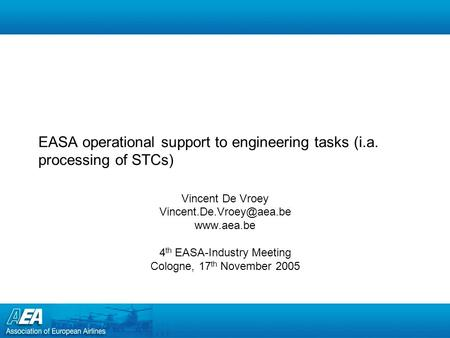 EASA operational support to engineering tasks (i.a. processing of STCs) Vincent De Vroey  4 th EASA-Industry Meeting.