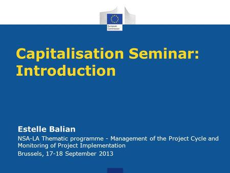 Capitalisation Seminar: Introduction Estelle Balian NSA-LA Thematic programme - Management of the Project Cycle and Monitoring of Project Implementation.