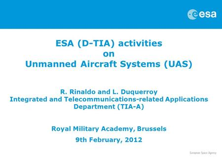 ESA (D-TIA) activities on Unmanned Aircraft Systems (UAS) R. Rinaldo and L. Duquerroy Integrated and Telecommunications-related Applications Department.