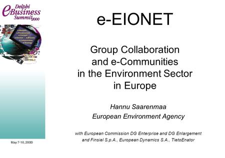 E-EIONET Group Collaboration and e-Communities in the Environment Sector in Europe Hannu Saarenmaa European Environment Agency with European Commission.