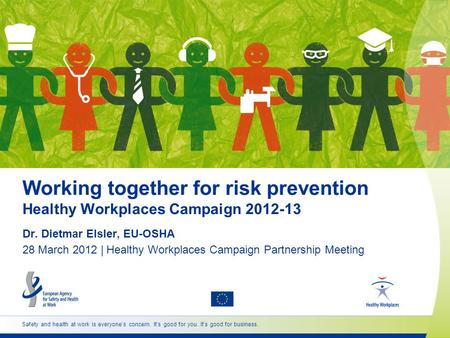 Safety and health at work is everyones concern. Its good for you. Its good for business. Working together for risk prevention Healthy Workplaces Campaign.