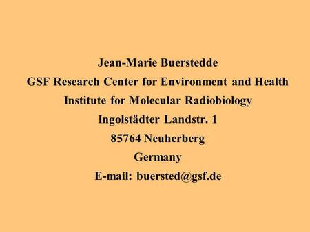 Jean-Marie Buerstedde GSF Research Center for Environment and Health Institute for Molecular Radiobiology Ingolstädter Landstr. 1 85764 Neuherberg Germany.