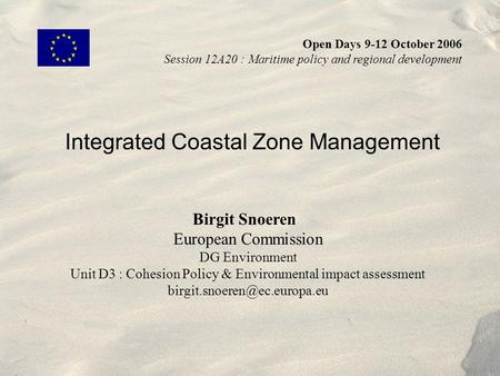 Integrated Coastal Zone Management Birgit Snoeren European Commission DG Environment Unit D3 : Cohesion Policy & Environmental impact assessment