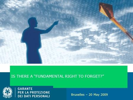 1 IS THERE A FUNDAMENTAL RIGHT TO FORGET? Bruxelles – 20 May 2009.
