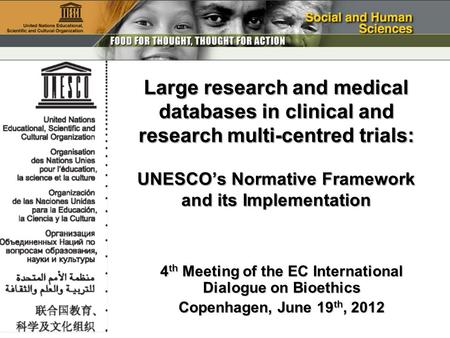 4 th Meeting of the EC International Dialogue on Bioethics Copenhagen, June 19 th, 2012 Large research and medical databases in clinical and research multi-centred.