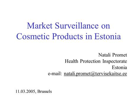 Market Surveillance on Cosmetic Products in Estonia Natali Promet Health Protection Inspectorate Estonia   11.03.2005,