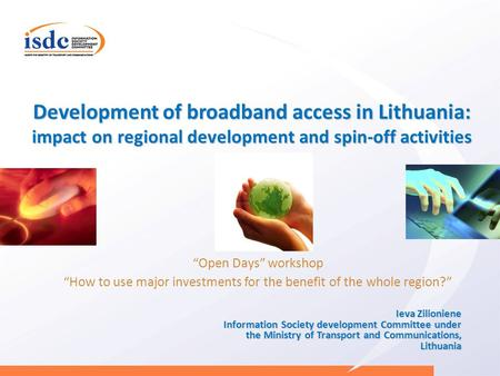 Development of broadband access in Lithuania: impact on regional development and spin-off activities Open Days workshop How to use major investments for.