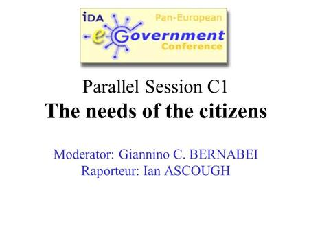 Parallel Session C1 The needs of the citizens Moderator: Giannino C. BERNABEI Raporteur: Ian ASCOUGH.