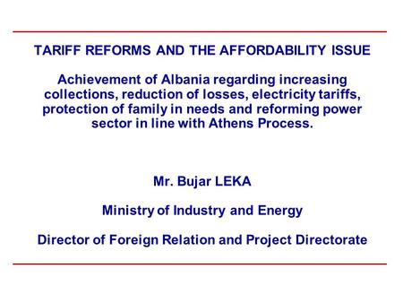 TARIFF REFORMS AND THE AFFORDABILITY ISSUE Achievement of Albania regarding increasing collections, reduction of losses, electricity tariffs, protection.