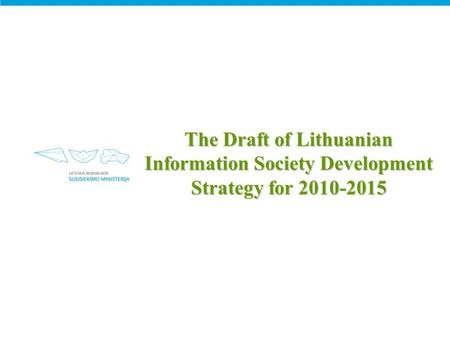 The Draft of Lithuanian Information Society Development Strategy for 2010-2015.