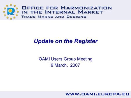 Update on the Register OAMI Users Group Meeting 9 March, 2007.