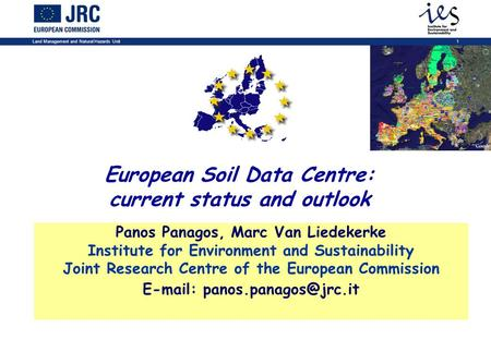 Land Management and Natural Hazards Unit1 European Soil Data Centre: current status and outlook Panos Panagos, Marc Van Liedekerke Institute for Environment.