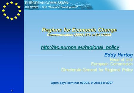 DG REGIO – Unit Thematic Development EUROPEAN COMMISSION 1 Regions for Economic Change Communication (2006) 675 of 8/11/2006