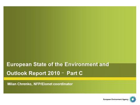 European State of the Environment and Outlook Report 2010 – Part C Milan Chrenko, NFP/Eionet coordinator.