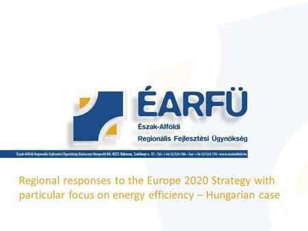 Regional responses to the Europe 2020 Strategy with particular focus on energy efficiency – Hungarian case.
