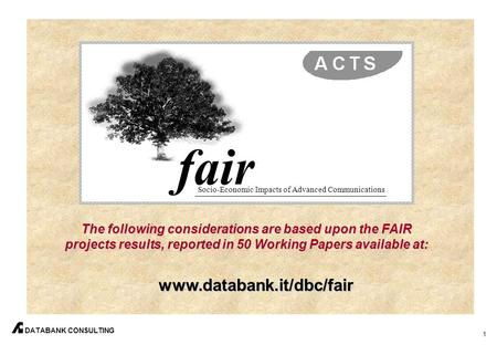 Fair Socio-Economic Impacts of Advanced Communications by: Gabriella Cattaneo, Databank Consulting Bruxelles, 24 November 1998 DATABANK CONSULTING ACTS.