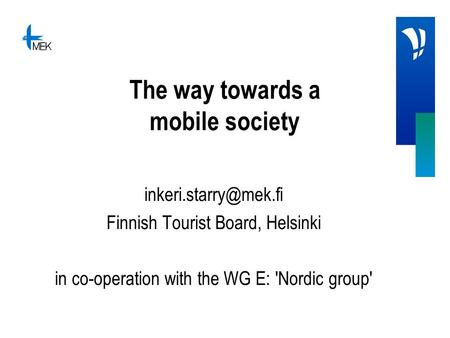 The way towards a mobile society Finnish Tourist Board, Helsinki in co-operation with the WG E: 'Nordic group'