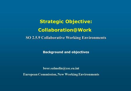 European Commission, New Working Environments Strategic Objective: SO 2.5.9 Collaborative Working Environments.