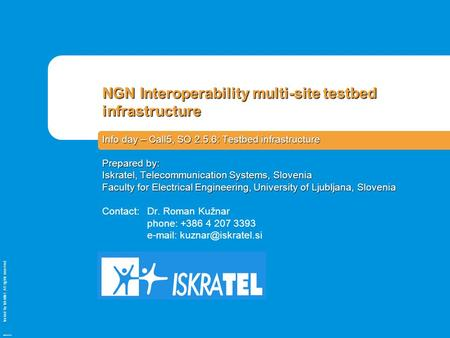 Issued by Iskratel; All rights reserved OBR70121a NGN Interoperability multi-site testbed infrastructure Info day – Call5, SO 2.5.6: Testbed infrastructure.