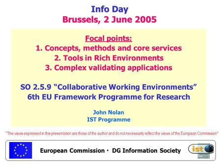 European Commission DG Information Society Info Day Brussels, 2 June 2005 Focal points: 1. Concepts, methods and core services 2. Tools in Rich Environments.