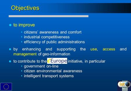 Objectives to improve citizens awareness and comfort industrial competitiveness efficiency of public administrations by enhancing and supporting the use,