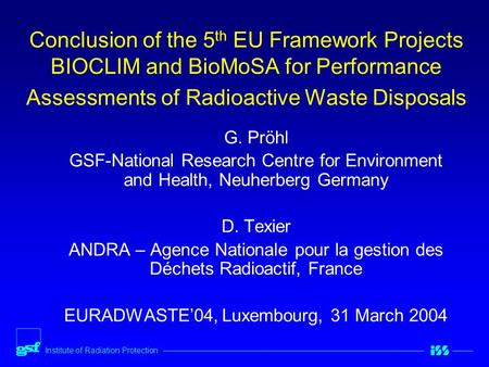 Institute of Radiation Protection Conclusion of the 5 th EU Framework Projects BIOCLIM and BioMoSA for Performance Assessments of Radioactive Waste Disposals.