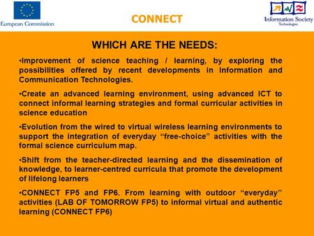 WHICH ARE THE NEEDS: Improvement of science teaching / learning, by exploring the possibilities offered by recent developments in Information and Communication.