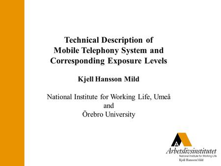Kjell Hansson Mild Technical Description of Mobile Telephony System and Corresponding Exposure Levels Kjell Hansson Mild National Institute for Working.