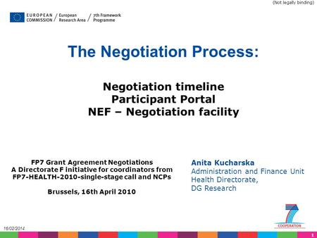 1 16/02/2014 The Negotiation Process: Negotiation timeline Participant Portal NEF – Negotiation facility Anita Kucharska Administration and Finance Unit.