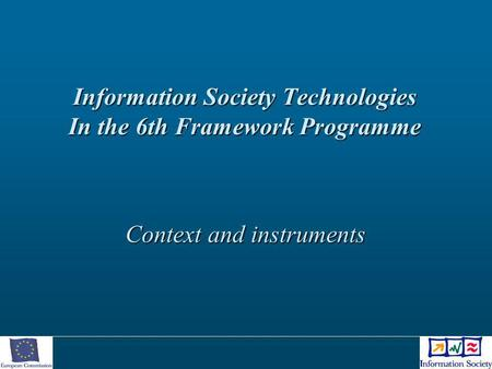 Information Society Technologies In the 6th Framework Programme Context and instruments.
