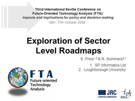 Exploration of Sector Level Roadmaps S. Price 1,2 & R. Summers 2,1 1.SP Informatics Ltd 2.Loughborough University Third International Seville Conference.
