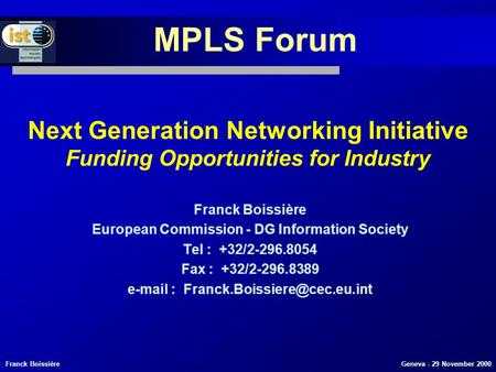 Franck Boissière Geneva - 29 November 2000 Next Generation Networking Initiative Funding Opportunities for Industry Franck Boissière European Commission.