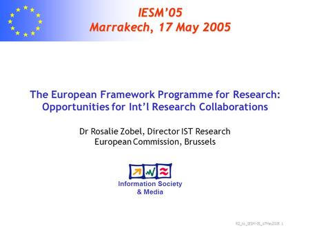 RZ_to_IESM-05_17May2005 1 IESM05 Marrakech, 17 May 2005 The European Framework Programme for Research: Opportunities for Intl Research Collaborations Dr.