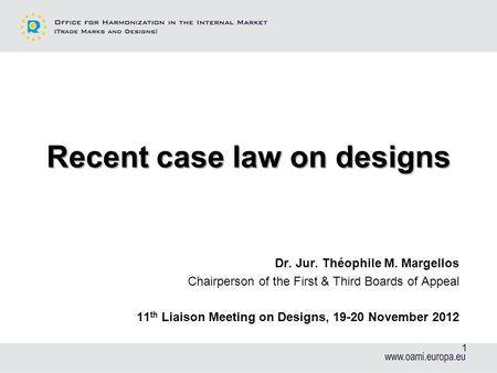 Recent case law on designs Dr. Jur. Théophile M. Margellos Chairperson of the First & Third Boards of Appeal 11 th Liaison Meeting on Designs, 19-20 November.