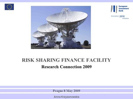 1 RISK SHARING FINANCE FACILITY Research Connection 2009 Prague 8 May 2009 Anna Krzyzanowska.