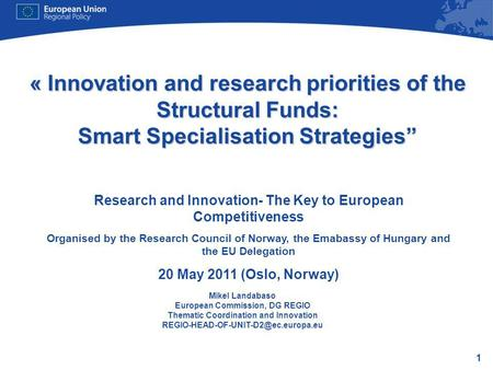 1 « Innovation and research priorities of the Structural Funds: Smart Specialisation Strategies Research and Innovation- The Key to European Competitiveness.
