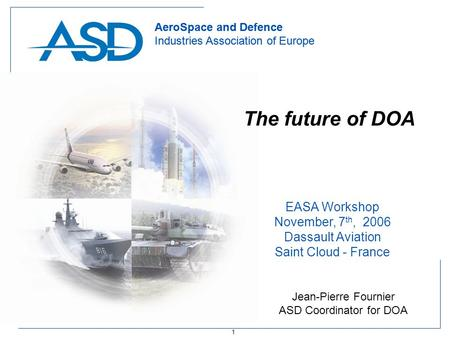 1 AeroSpace and Defence Industries Association of Europe AeroSpace and Defence Industries Association of Europe The future of DOA EASA Workshop November,