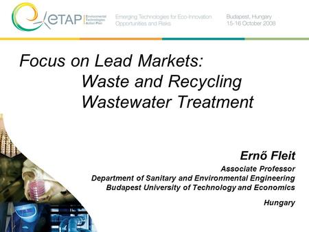 Focus on Lead Markets: Waste and Recycling Wastewater Treatment Ernő Fleit Associate Professor Department of Sanitary and Environmental Engineering Budapest.