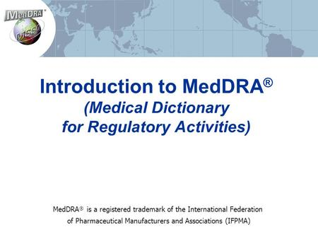 Introduction to MedDRA® (Medical Dictionary for Regulatory Activities)