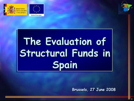 1 Brussels, 27 June 2008 The Evaluation of Structural Funds in Spain.