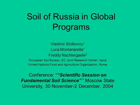 Soil of Russia in Global Programs Vladimir Stolbovoy 1 Luca Montanarella 1 Freddy Nachtergaele 2 1 European Soil Bureau, EC Joint Research Center, Ispra;