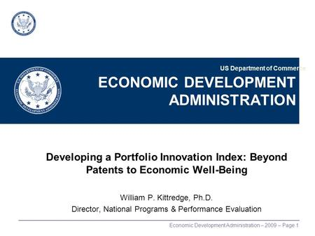 Economic Development Administration – 2009 – Page 1 ECONOMIC DEVELOPMENT ADMINISTRATION Developing a Portfolio Innovation Index: Beyond Patents to Economic.